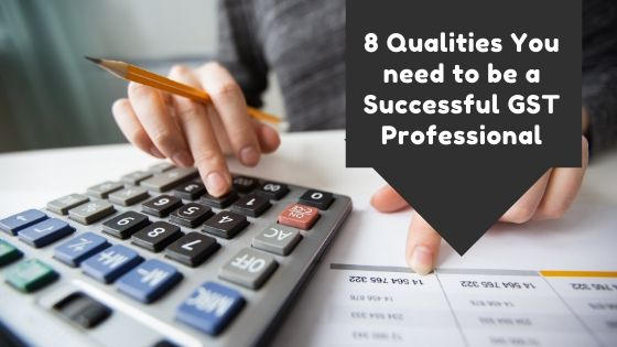 8 Qualities for Successful GST Professional