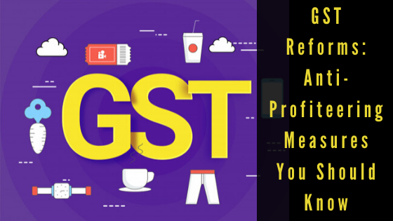 GST Reforms: Anti-Profiteering Measures You Should Know