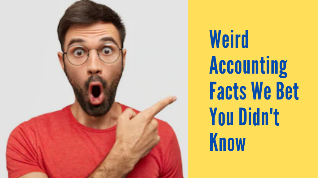 Weird Accounting Facts We Bet You Didn't Know