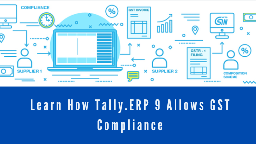 Learn How Tally.ERP 9 Allows GST Compliance
