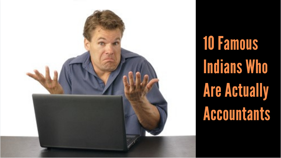 10 Famous Indians Who Are Actually Accountants