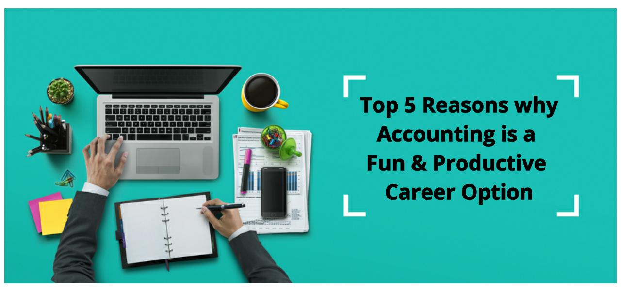Accountancy is Boring? 5 Reasons It's Fun & Productive For Job Aspirants