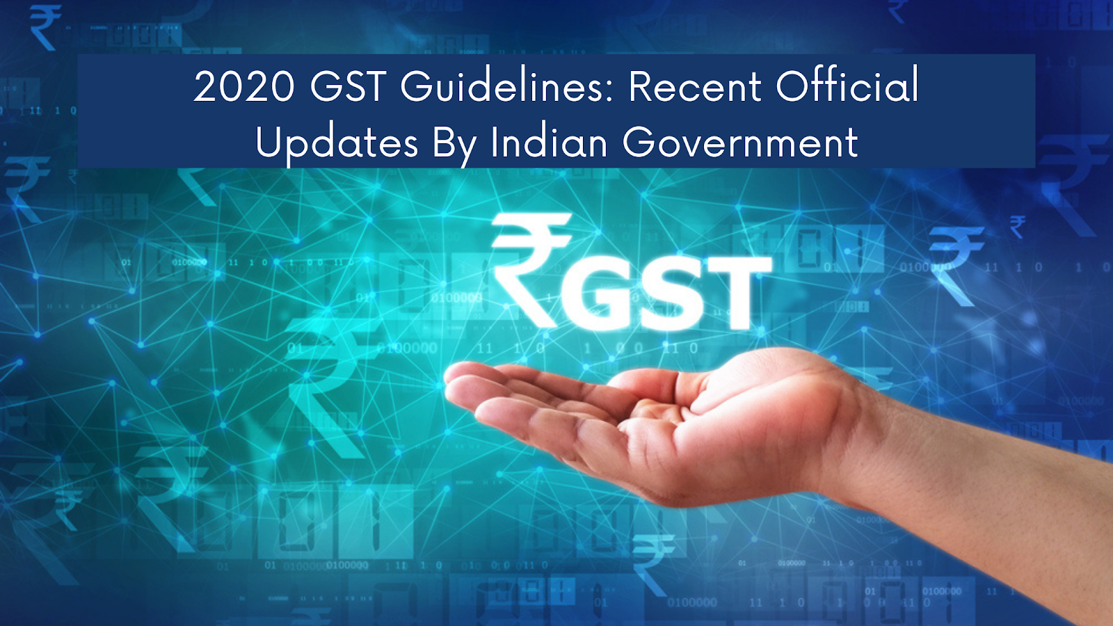 2020 GST Guidelines – Most Important Highlights by Indian Govt.