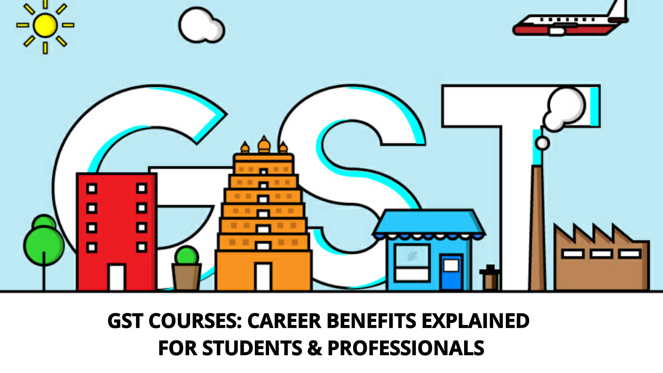 GST Courses: Career Benefits Explained For Students & Professionals
