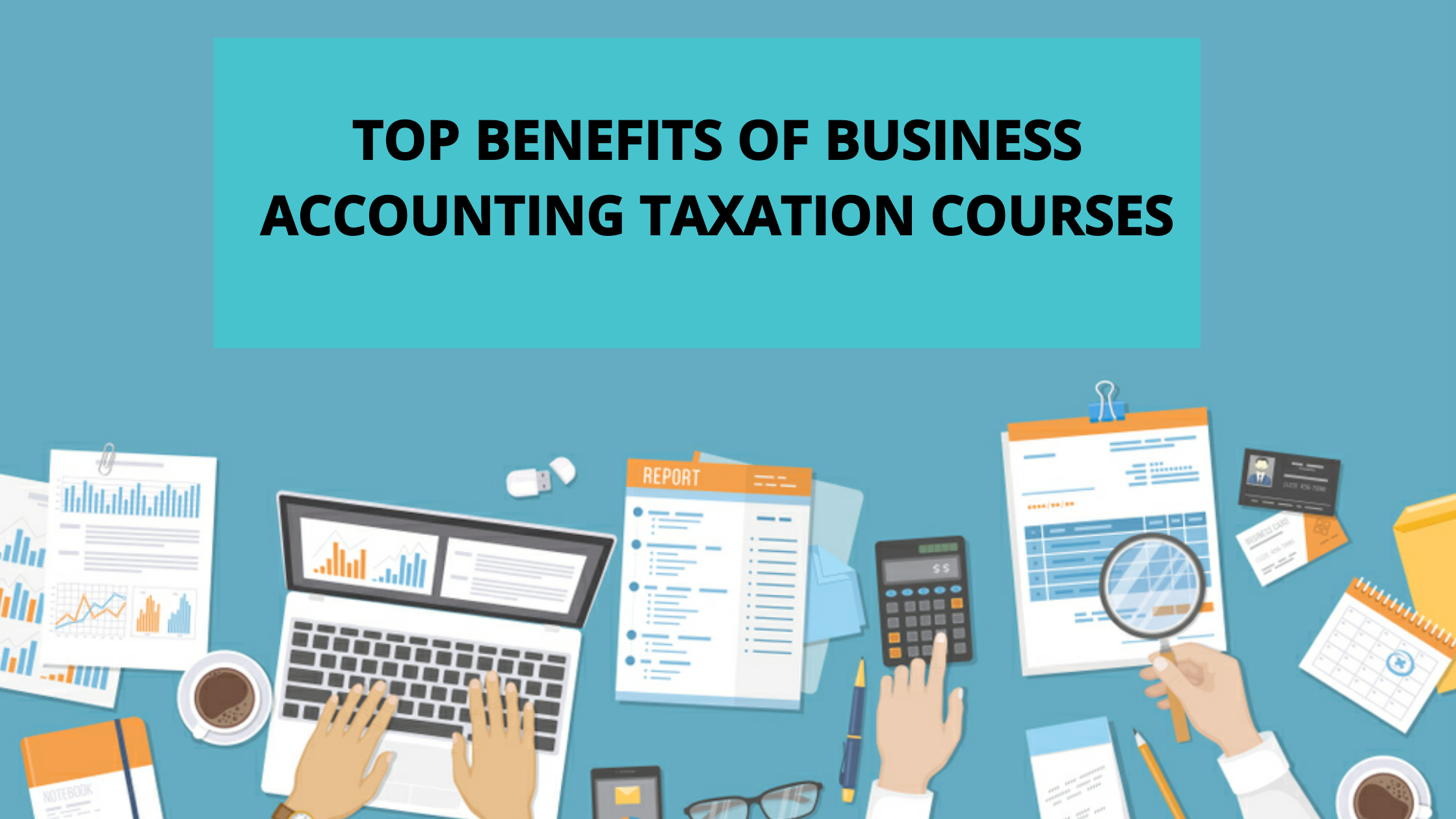 Top Benefits Of Business Accounting Taxation Courses