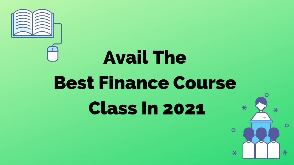 Avail The Best Finance Course Class In 2021