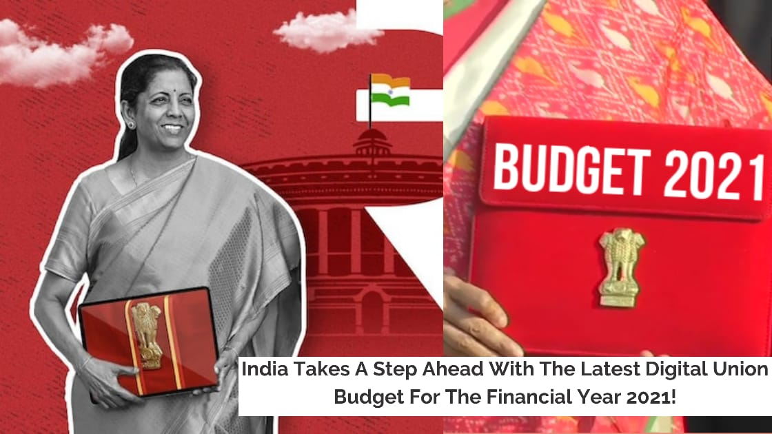 India Takes A Step Ahead With The Latest Digital Union Budget For The Financial Year 2021!