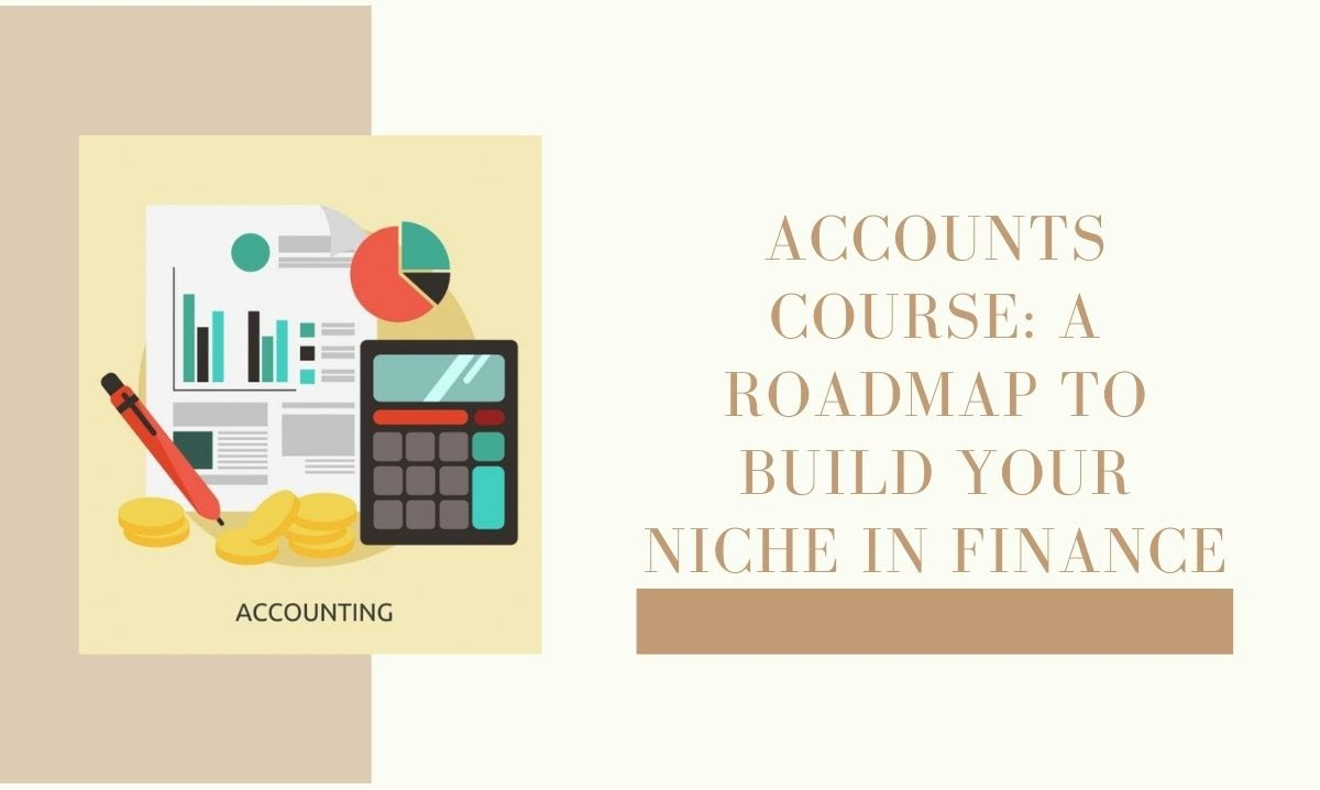 Accounts Course: A Roadmap to Build Your Niche in Finance